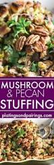 dressing recipe for thanksgiving mushroom and pecan stuffing platings u0026 pairings