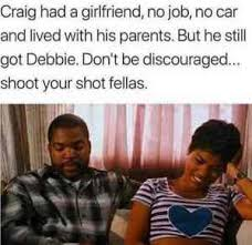 Craig Meme - craig had a girlfriend no job no car and lived with his parents