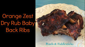 delicious orange zest dry rub baby back rib recipe youtube