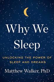 why we sleep unlocking the power of sleep and dreams matthew