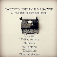 tattoodlifestyle magazine is taking submissions now email us at