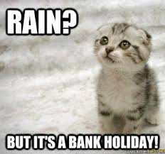 Bad Weather Meme - 15 bank holiday picture memes addicted to everything
