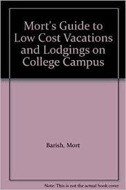 mort s guide to low cost vacations and lodgings on college cus