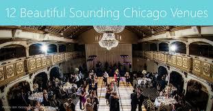 wedding venues chicago 12 beautiful chicago wedding venues
