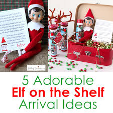 5 adorable elf on the shelf arrival ideas living locurto
