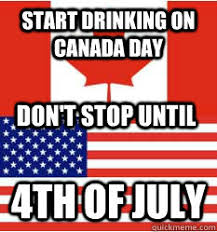 Canada Day Meme - start drinking on canada day 4th of july don t stop until canada