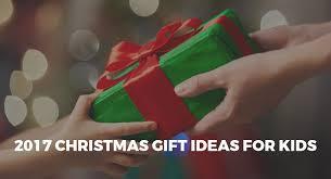 ultimate christmas 2017 gift ideas for kids christmas gift