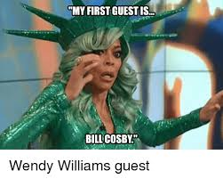 Wendy Meme - my first guest is 2 billcosby wendy williams meme on me me