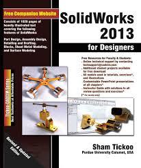 solidworks 2013 for designers prof sham tickoo purdue univ