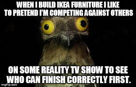 Ikea Furniture Meme - there s even a narrator in my head and everything it makes it so
