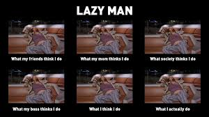 Lazy People Memes - lazy man what people think i do what i really do know your meme