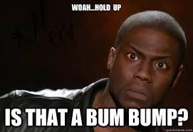 Baby Bump Meme - woah hold up is that a bum bump kevin hart quickmeme