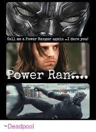 Power Ranger Meme - call me a power ranger again i dare you power ranc deadpool