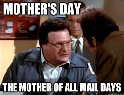 Funny Mothers Day Memes - mother s day the mother of all mail days newman quickmeme