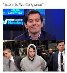 Wu Tang Meme - listens to wu tang once martin shkreli know your meme
