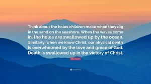 Love And Ocean Quotes by Billy Graham Quote U201cthink About The Holes Children Make When They