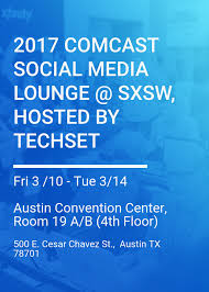 Austin Convention Center Map by 2017 Comcast Social Media Lounge Sxsw Hosted By Techset