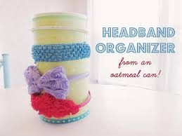 headband organizer make a headband organizer from an oatmeal can woo jr kids