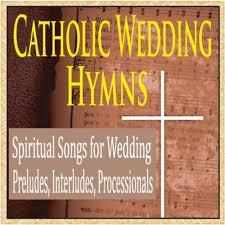 catholic wedding songs catholic wedding hymns instrumental piano songs of