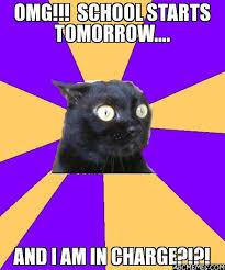 School Starts Tomorrow Meme - omg school starts tomorrow and i am in charge anxiety