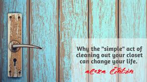 Clean Out Your Closet Why The U201csimple U201d Act Cleaning Out Your Closet Can Change Your Life