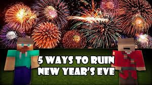 New Years Eve Traditions 5 Ways To Ruin New Year U0027s Eve Minecraft Youtube