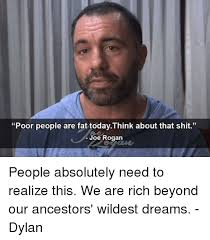 Fat Joe Meme - poor people are fat todaythink about that shit joe rogan people