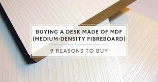 is mdf better than solid wood 9 reasons why you should consider a desk made of mdf