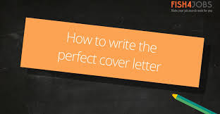 How To Do A Cover Letter For A Job Resume by How To Write The Perfect Cover Letter Fish4jobs