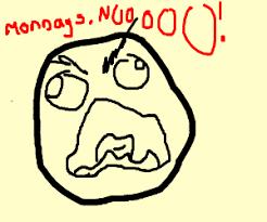 O Meme Face - face says monday nooooo