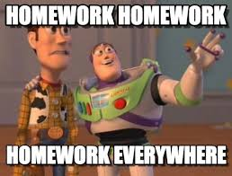 Homework Meme - homework homework x x everywhere meme on memegen