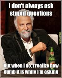 Meme Questions - stupid questions meme by aldenwangobango memedroid
