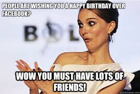 Sarcastic Happy Birthday Wishes People Are Wishing You A Happy Birthday Over Facebook Wow You