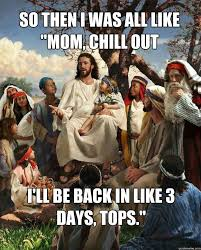 Jesus Easter Meme - and that kids is the story of easter easter story easter and