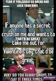Secret Crush Meme - anyone has a secret crush on me and wants to take me out for