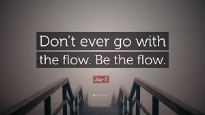 z quote don t go with the flow be the flow 9