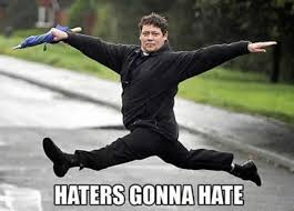 Haters Memes - the haters gonna hate meme you need in your life sayingimages com