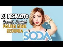 despacito enak dong mp3 18 49 mb dj soda despacito downloadlaguterbaru asia download