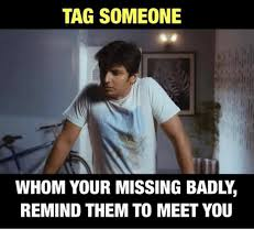 Tag Someone Who Memes - tag someone whom your missing badly remind them to meet you meme