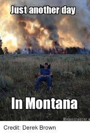Montana Meme - just another day in montana meme creator o credit derek brown meme