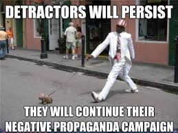 Hater Gonna Hate Meme - detractors will persist they will continue their negative propaganda