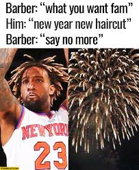New Haircut Meme - barber what do you want new year haircut say no more basketball