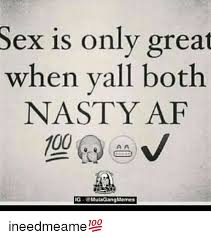 Nasty Sex Memes - sex is only great when yall both nasty af 100 mula gang memes