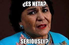 Neta Meme - es neta seriously meme de carmen salinas contestan cada mamada