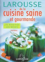 recette cuisine saine larousse de la cuisine saine et gourmande nathan paule