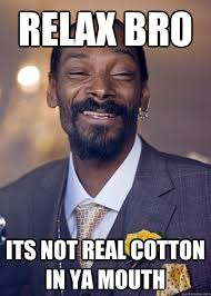 Relax Meme - relax bro its not real cotton in ya mouth bad trip quickmeme
