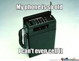 Old Phone Meme - my phone is so old by kravinec meme center
