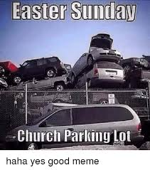 Religious Easter Memes - easter sunday church parking lot haha yes good meme church meme