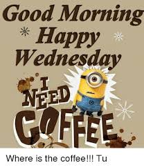 Happy Wednesday Meme - good morning happy wednesday where is the coffee tu meme on me me