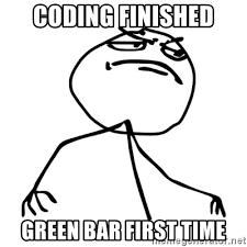 F Yeah Meme - coding finished green bar first time f yeah guy meme generator